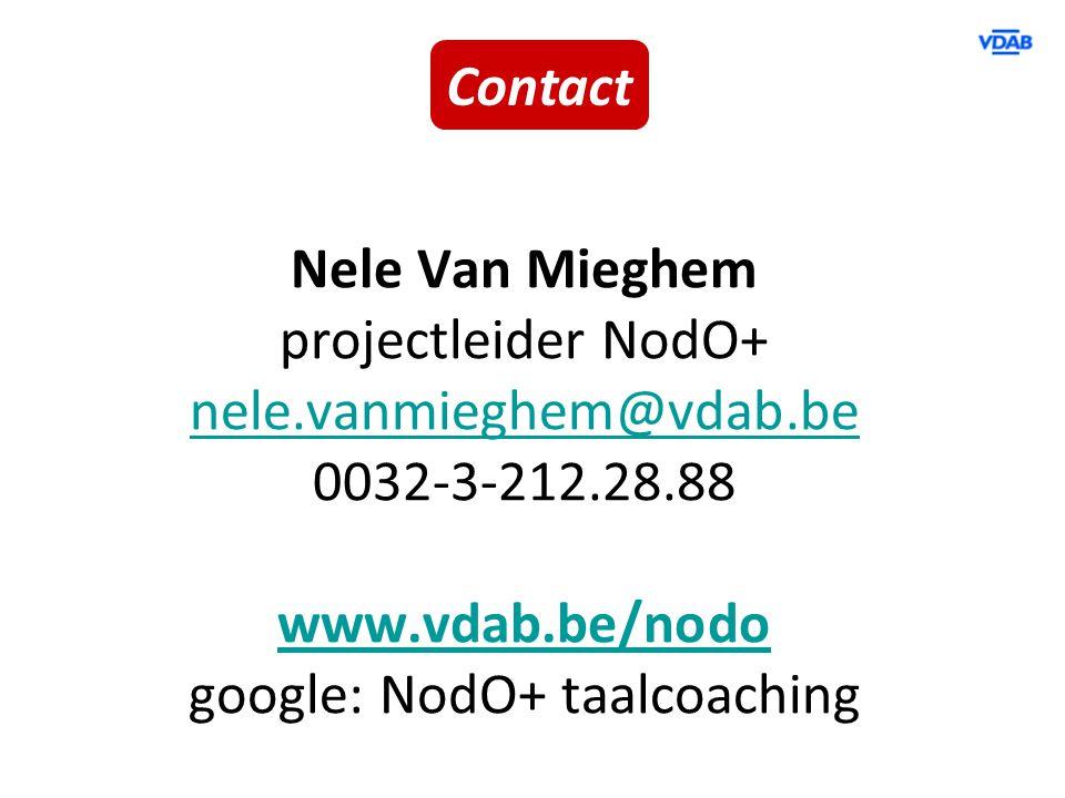 Nele Van Mieghem projectleider NodO+ nele.vanmieghem@vdab.be 0032-3-212.28.88 www.vdab.be/nodo google: NodO+ taalcoaching Contact