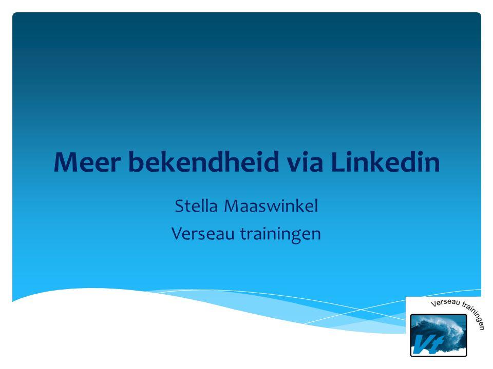 Meer bekendheid via Linkedin Stella Maaswinkel Verseau trainingen