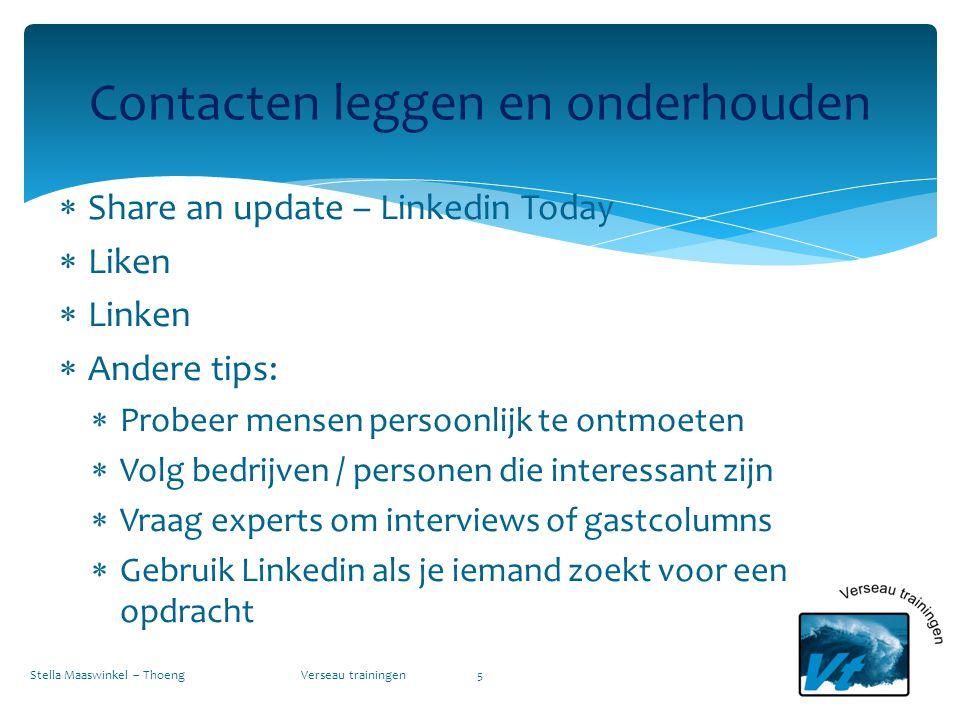  Share an update – Linkedin Today  Liken  Linken  Andere tips:  Probeer mensen persoonlijk te ontmoeten  Volg bedrijven / personen die interessa