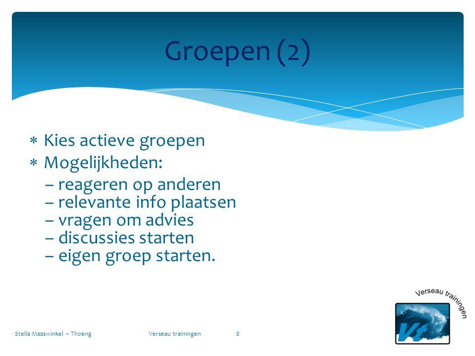  Kies actieve groepen  Mogelijkheden: – reageren op anderen – relevante info plaatsen – vragen om advies – discussies starten – eigen groep starten.