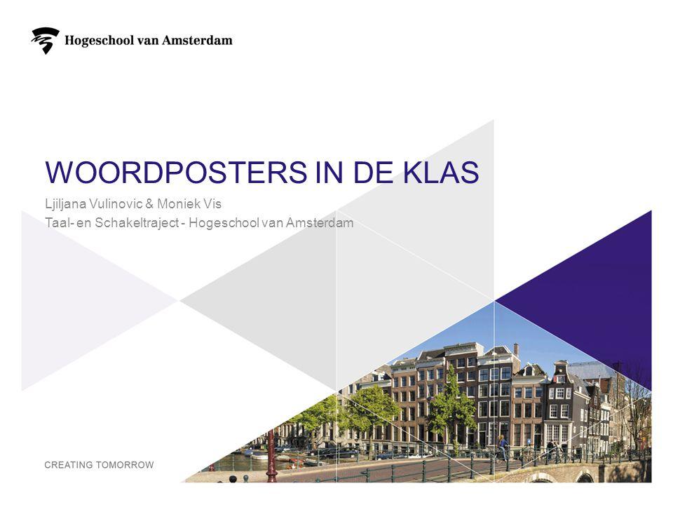 WOORDPOSTERS IN DE KLAS Ljiljana Vulinovic & Moniek Vis Taal- en Schakeltraject - Hogeschool van Amsterdam 1