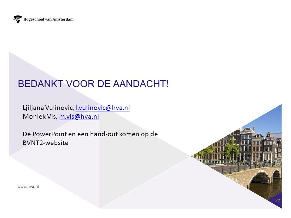 22 BEDANKT VOOR DE AANDACHT! Ljiljana Vulinovic, l.vulinovic@hva.nll.vulinovic@hva.nl Moniek Vis, m.vis@hva.nlm.vis@hva.nl De PowerPoint en een hand-o
