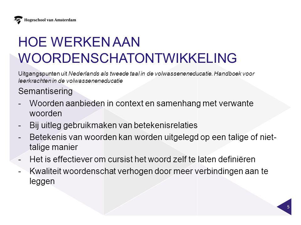 HOE WERKEN AAN WOORDENSCHATONTWIKKELING 5 Uitgangspunten uit Nederlands als tweede taal in de volwasseneneducatie. Handboek voor leerkrachten in de vo