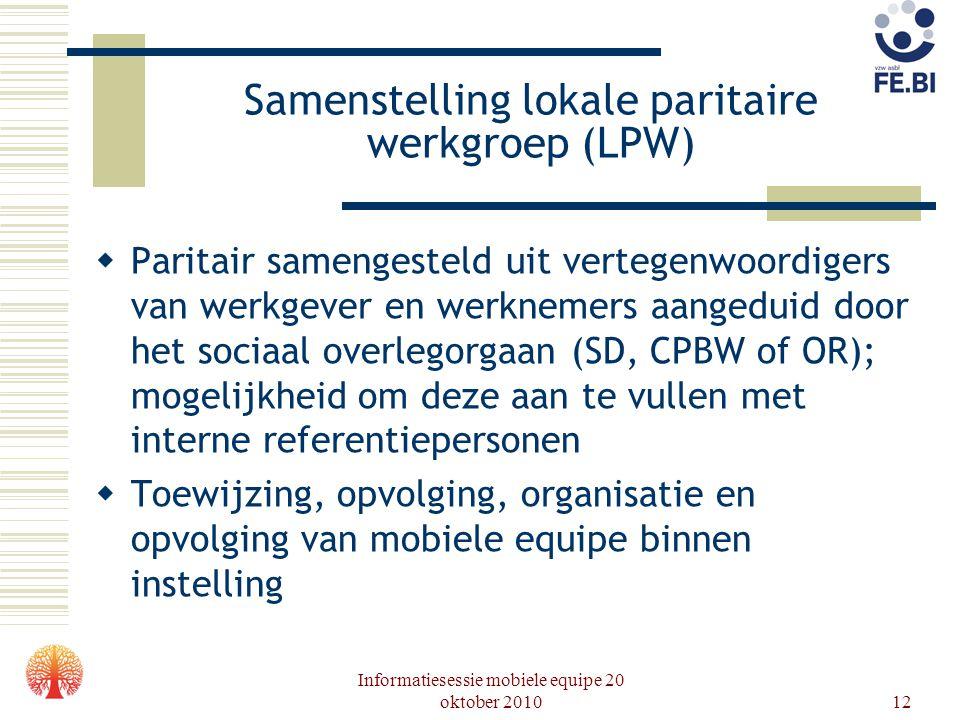 Informatiesessie mobiele equipe 20 oktober 201012 Samenstelling lokale paritaire werkgroep (LPW)  Paritair samengesteld uit vertegenwoordigers van we