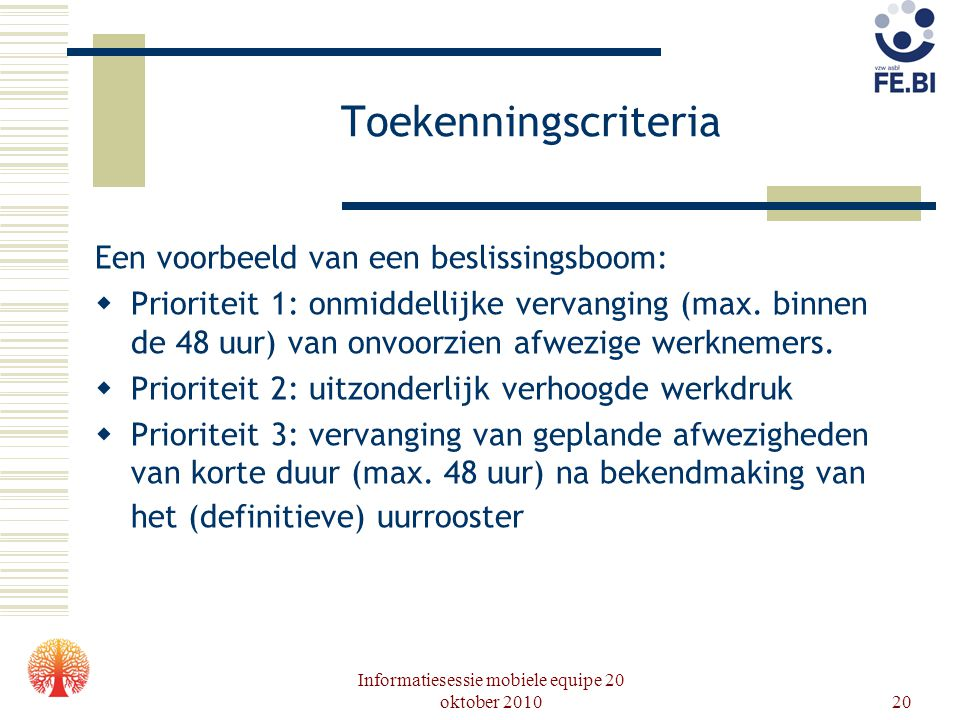 Informatiesessie mobiele equipe 20 oktober 201020 Toekenningscriteria Een voorbeeld van een beslissingsboom:  Prioriteit 1: onmiddellijke vervanging