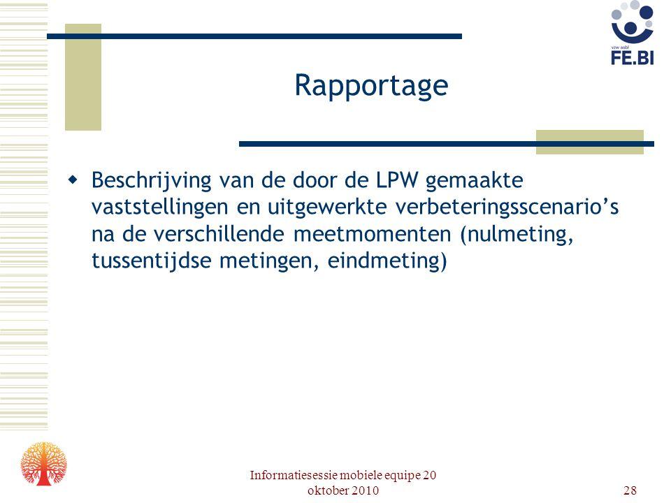 Informatiesessie mobiele equipe 20 oktober 201028 Rapportage  Beschrijving van de door de LPW gemaakte vaststellingen en uitgewerkte verbeteringsscen