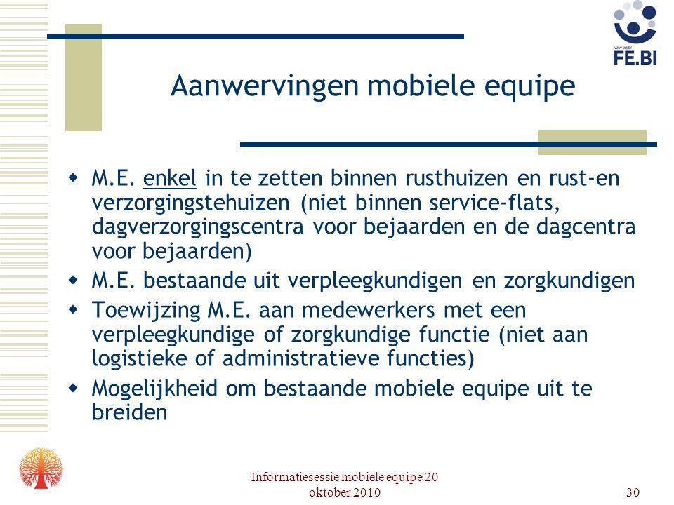 Informatiesessie mobiele equipe 20 oktober 201030 Aanwervingen mobiele equipe  M.E. enkel in te zetten binnen rusthuizen en rust-en verzorgingstehuiz