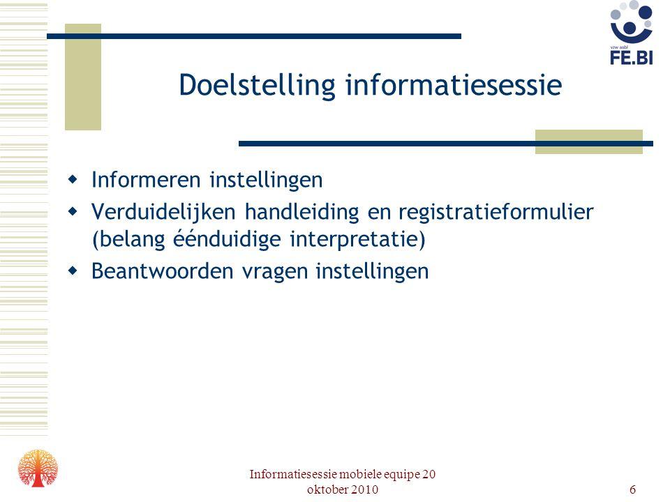 6 Doelstelling informatiesessie  Informeren instellingen  Verduidelijken handleiding en registratieformulier (belang éénduidige interpretatie)  Bea