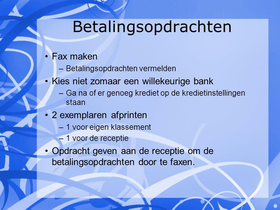 Betalingsopdrachten Fax maken –Betalingsopdrachten vermelden Kies niet zomaar een willekeurige bank –Ga na of er genoeg krediet op de kredietinstellin