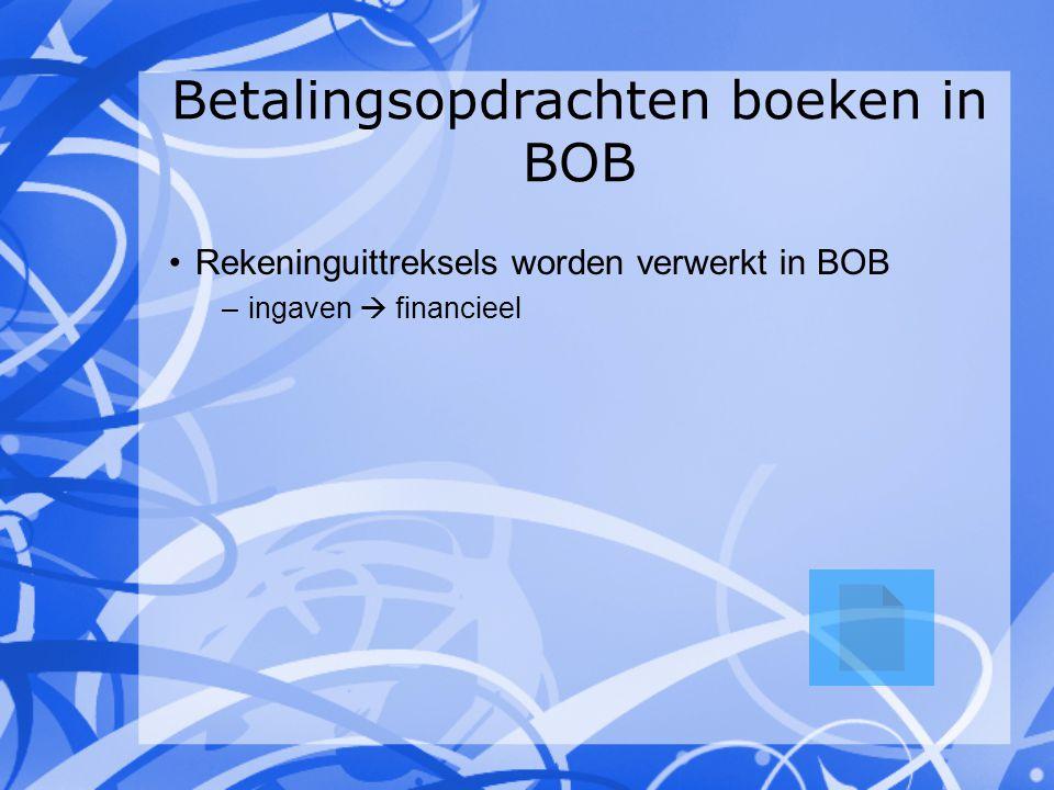 Betalingsopdrachten boeken in BOB Rekeninguittreksels worden verwerkt in BOB –ingaven  financieel