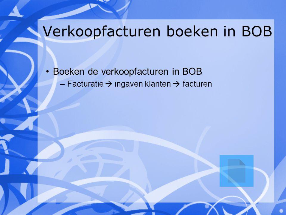 Verkoopfacturen boeken in BOB Boeken de verkoopfacturen in BOB –Facturatie  ingaven klanten  facturen