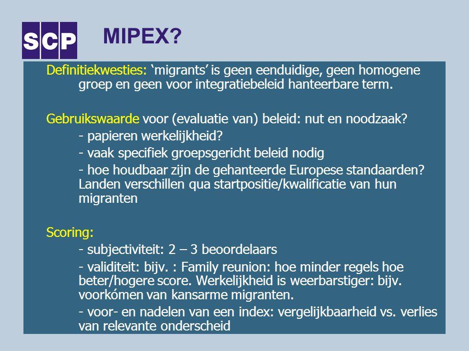 MIPEX? Definitiekwesties: 'migrants' is geen eenduidige, geen homogene groep en geen voor integratiebeleid hanteerbare term. Gebruikswaarde voor (eval
