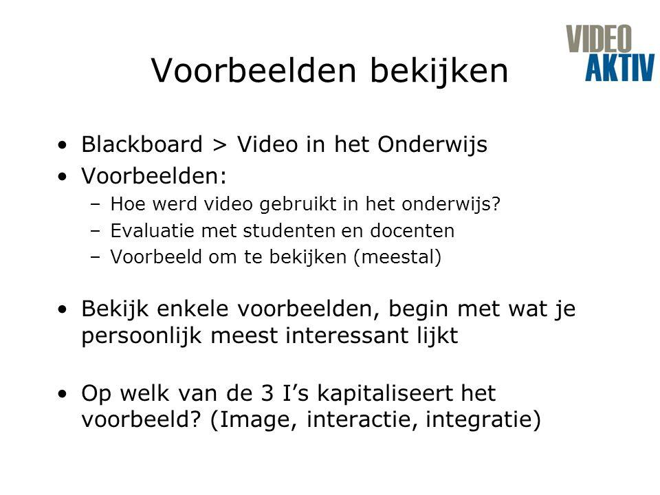 Voorbeelden bekijken Blackboard > Video in het Onderwijs Voorbeelden: –Hoe werd video gebruikt in het onderwijs.