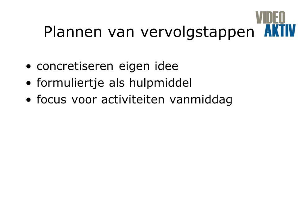Plannen van vervolgstappen concretiseren eigen idee formuliertje als hulpmiddel focus voor activiteiten vanmiddag