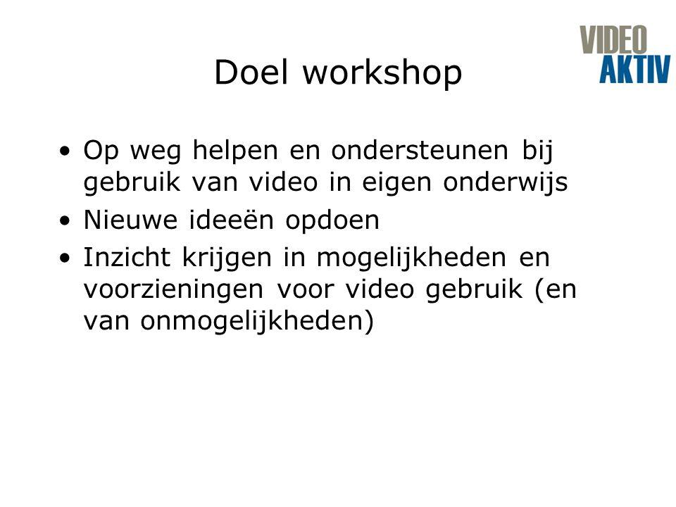 Doel workshop Op weg helpen en ondersteunen bij gebruik van video in eigen onderwijs Nieuwe ideeën opdoen Inzicht krijgen in mogelijkheden en voorzieningen voor video gebruik (en van onmogelijkheden)