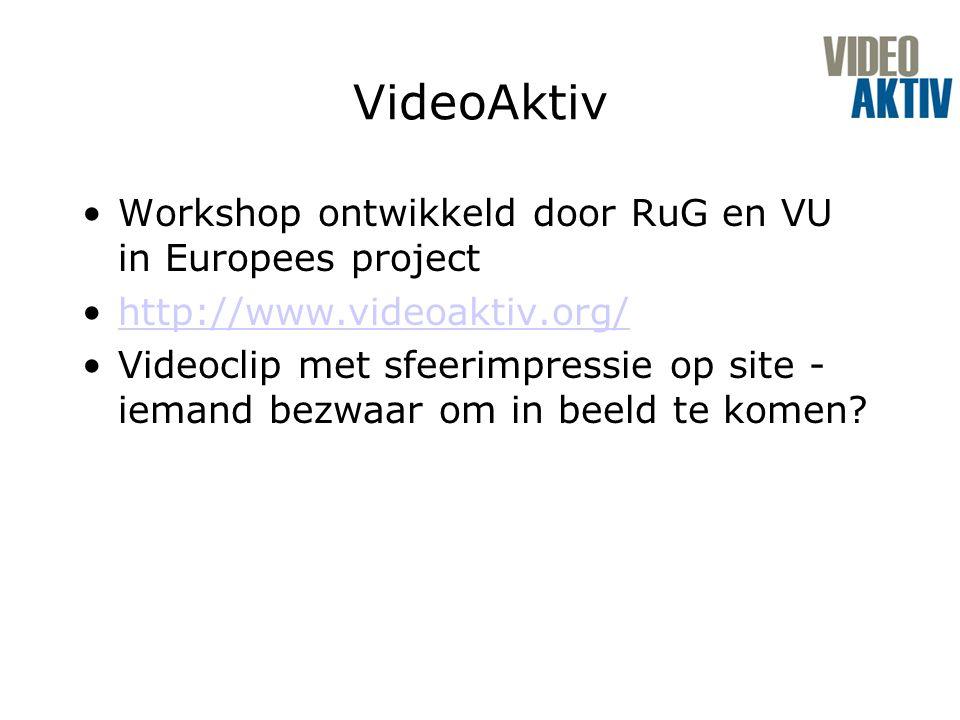 VideoAktiv Workshop ontwikkeld door RuG en VU in Europees project http://www.videoaktiv.org/ Videoclip met sfeerimpressie op site - iemand bezwaar om in beeld te komen