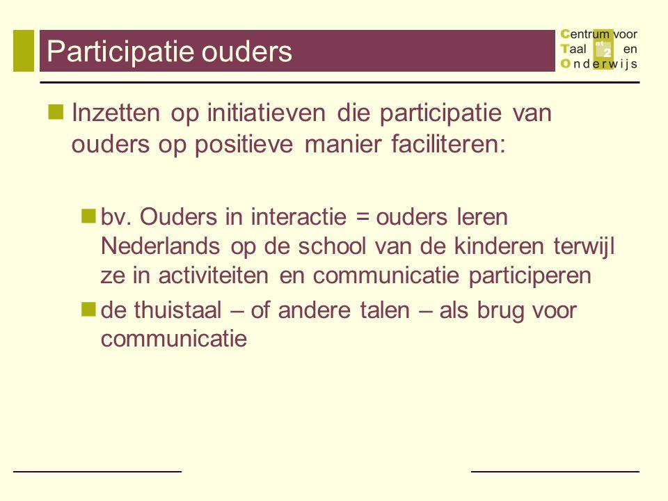 Participatie ouders Inzetten op initiatieven die participatie van ouders op positieve manier faciliteren: bv.