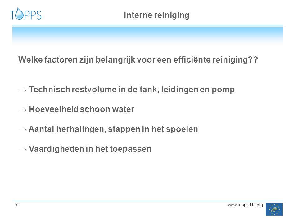 77 7www.topps-life.org Interne reiniging Welke factoren zijn belangrijk voor een efficiënte reiniging?? → Technisch restvolume in de tank, leidingen e