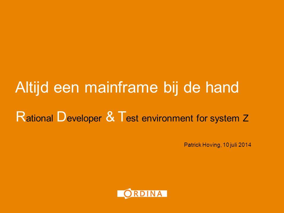 Altijd een mainframe bij de hand R ational D eveloper & T est environment for system Z Patrick Hoving, 10 juli 2014 1