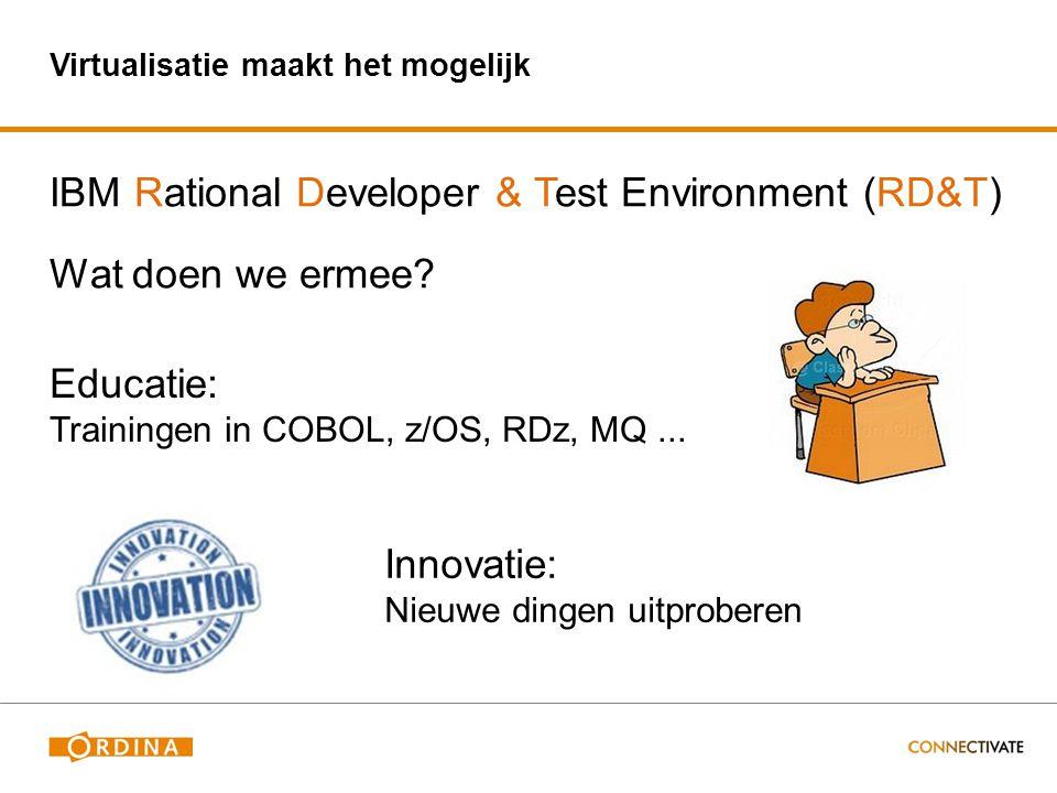 Virtualisatie maakt het mogelijk Educatie: Trainingen in COBOL, z/OS, RDz, MQ... IBM Rational Developer & Test Environment (RD&T) Wat doen we ermee? I