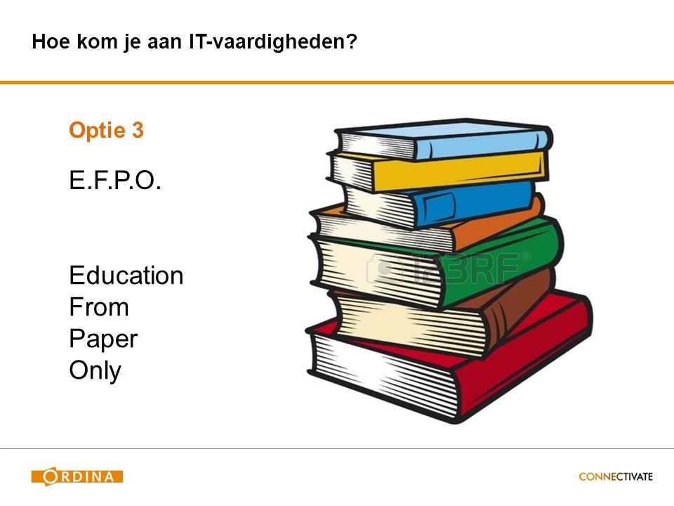 Hoe kom je aan IT-vaardigheden? Optie 3 E.F.P.O. Education From Paper Only