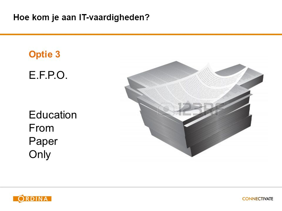 Hoe kom je aan IT-vaardigheden? Optie 3 E.F.P.O. Education From Paper Only