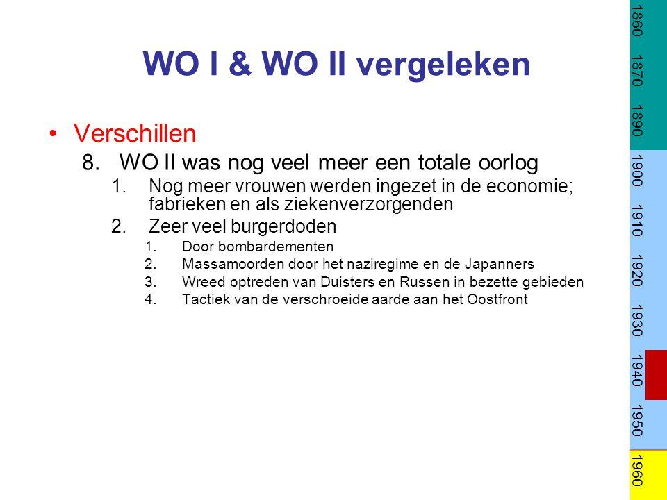 WO I & WO II vergeleken Verschillen 8.WO II was nog veel meer een totale oorlog 1.Nog meer vrouwen werden ingezet in de economie; fabrieken en als zie