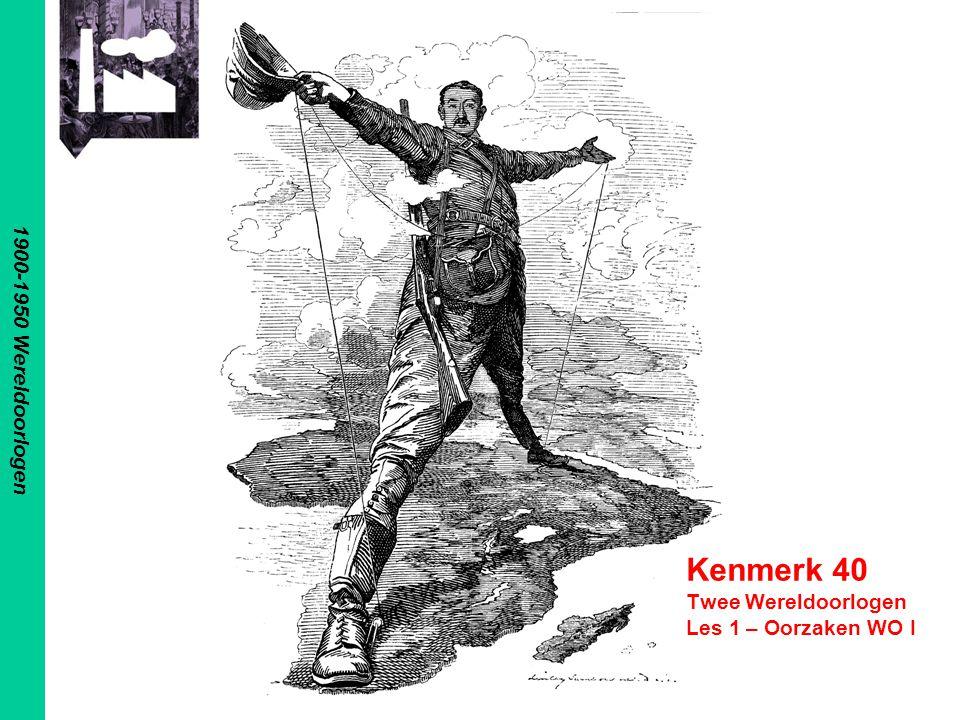1900-1950 Wereldoorlogen Kenmerk 40 Twee Wereldoorlogen Les 1 – Oorzaken WO I