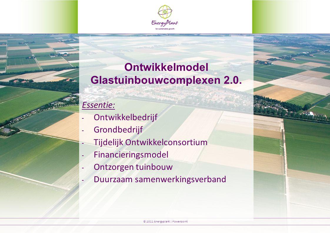 © 2011 Energyplant | Powerpoint Ontwikkelmodel Glastuinbouwcomplexen 2.0.