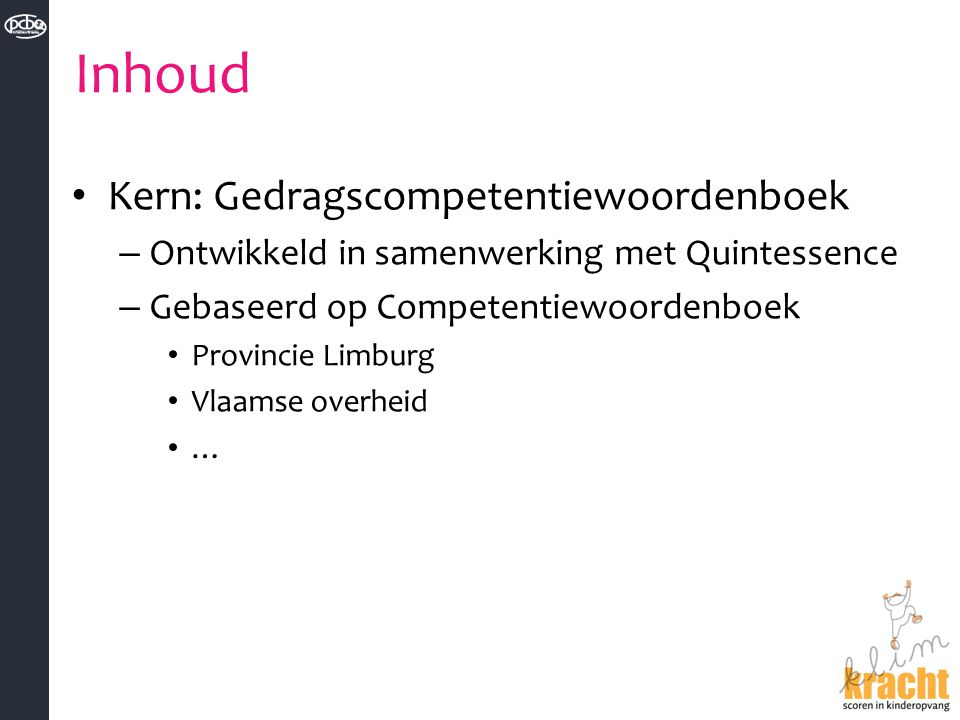 Inhoud Kern: Gedragscompetentiewoordenboek – Ontwikkeld in samenwerking met Quintessence – Gebaseerd op Competentiewoordenboek Provincie Limburg Vlaam