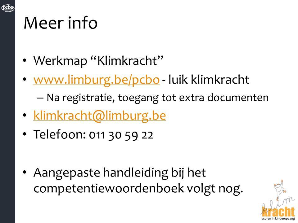 """Meer info Werkmap """"Klimkracht"""" www.limburg.be/pcbo - luik klimkracht www.limburg.be/pcbo – Na registratie, toegang tot extra documenten klimkracht@lim"""