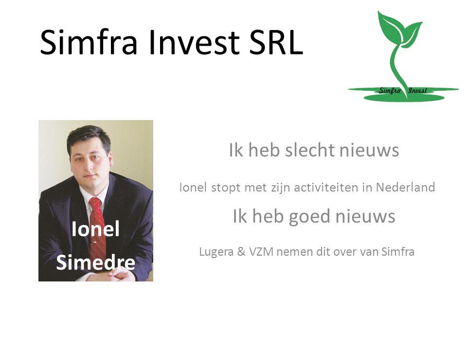 Simfra Invest SRL Ik heb slecht nieuws Lugera & VZM nemen dit over van Simfra Ik heb goed nieuws Ionel stopt met zijn activiteiten in Nederland Ionel