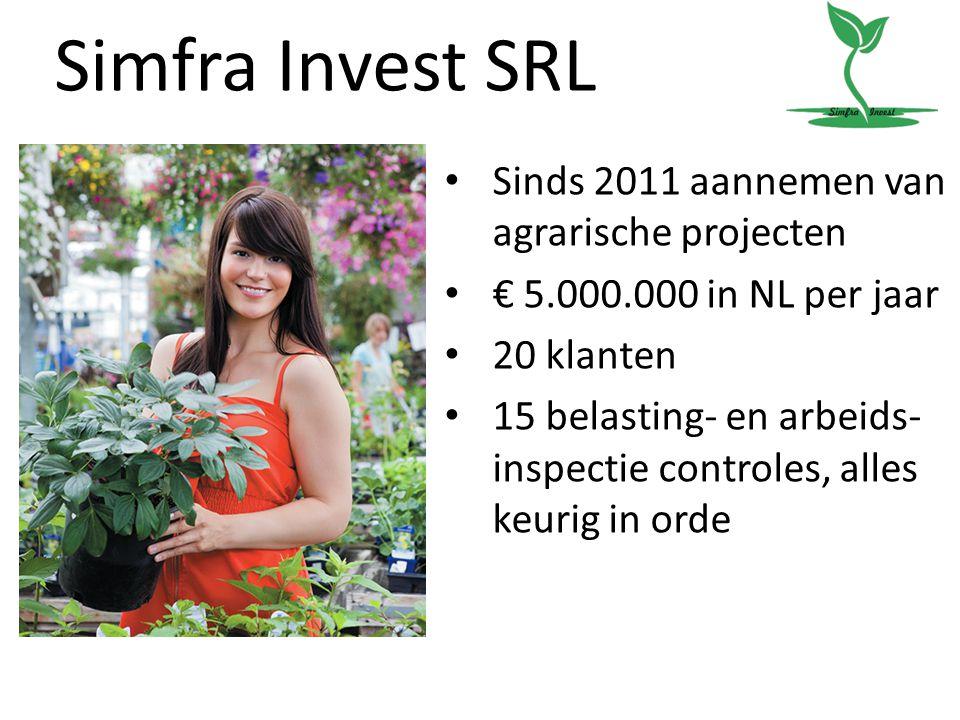 Simfra Invest SRL Sinds 2011 aannemen van agrarische projecten € 5.000.000 in NL per jaar 20 klanten 15 belasting- en arbeids- inspectie controles, al