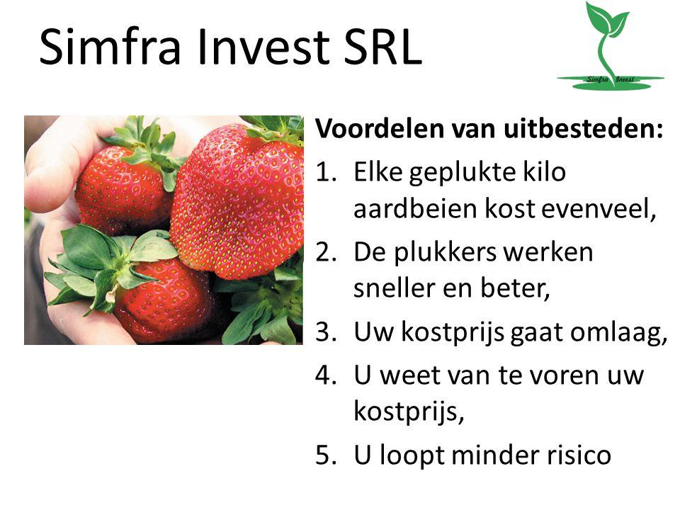 Simfra Invest SRL Voordelen van uitbesteden: 1.Elke geplukte kilo aardbeien kost evenveel, 2.De plukkers werken sneller en beter, 3.Uw kostprijs gaat