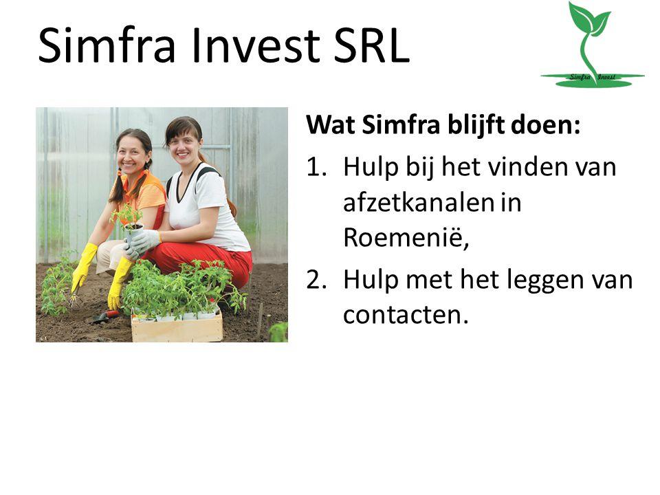 Simfra Invest SRL Wat Simfra blijft doen: 1.Hulp bij het vinden van afzetkanalen in Roemenië, 2.Hulp met het leggen van contacten.