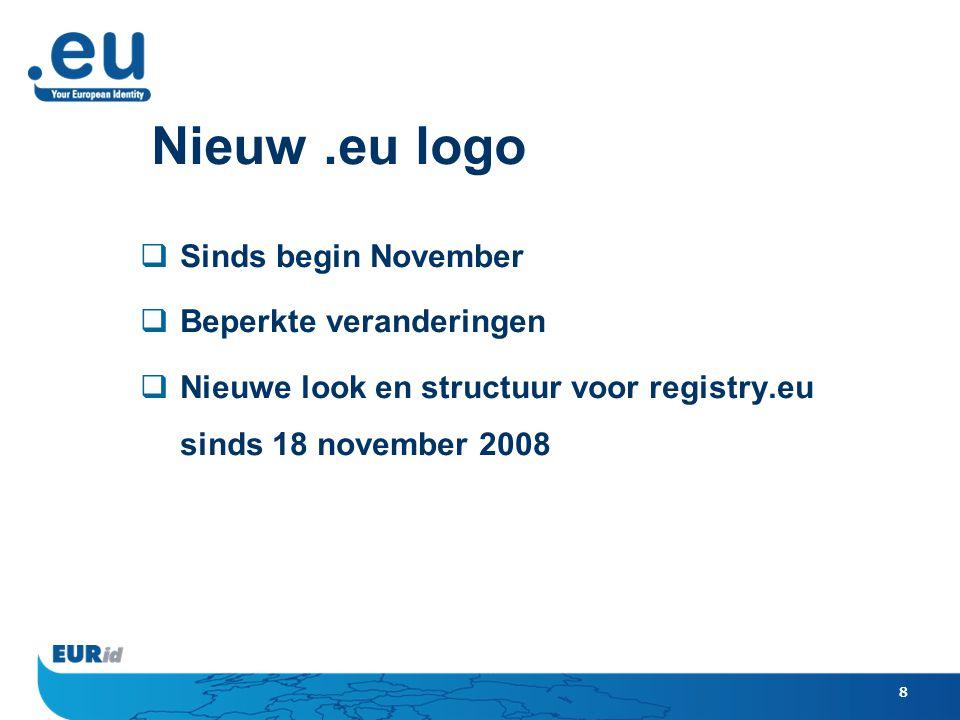 8 Nieuw.eu logo  Sinds begin November  Beperkte veranderingen  Nieuwe look en structuur voor registry.eu sinds 18 november 2008