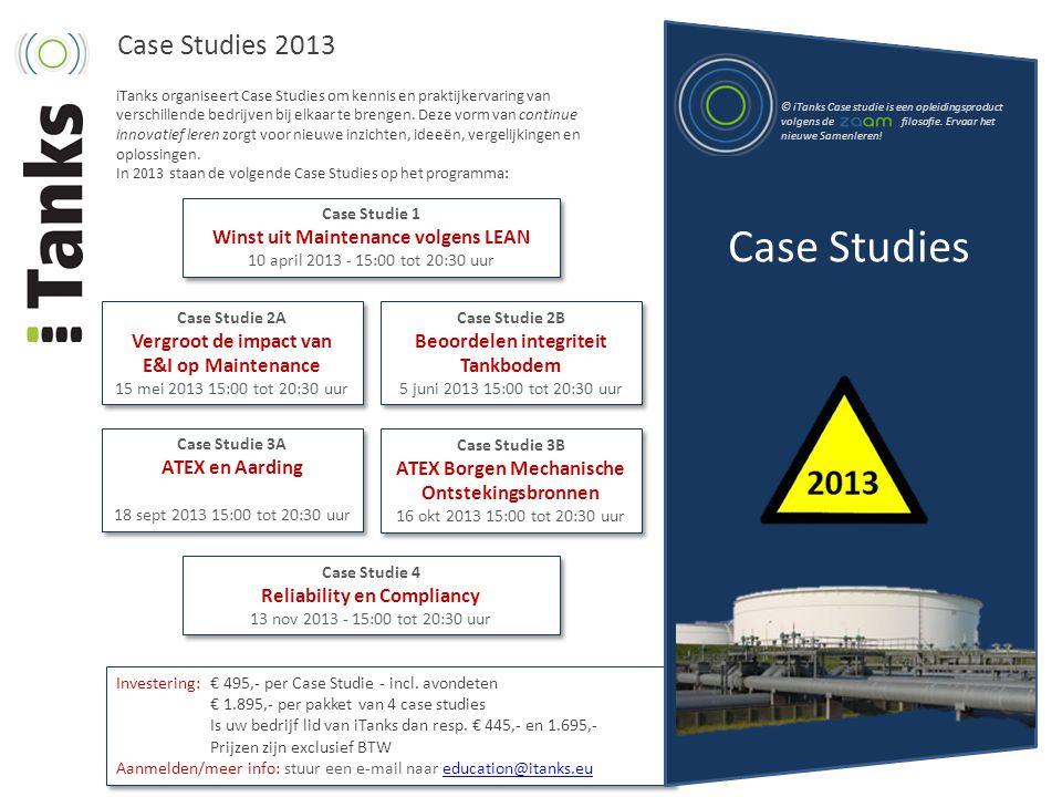 Investering:€ 495,- per Case Studie - incl. avondeten € 1.895,- per pakket van 4 case studies Is uw bedrijf lid van iTanks dan resp. € 445,- en 1.695,
