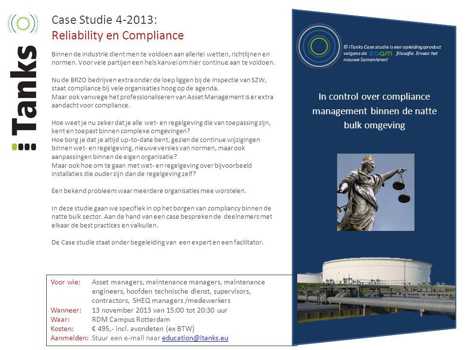 Case Studie 4-2013: Reliability en Compliance © iTanks Case studie is een opleidingsproduct volgens de filosofie. Ervaar het nieuwe Samenleren! Voor w
