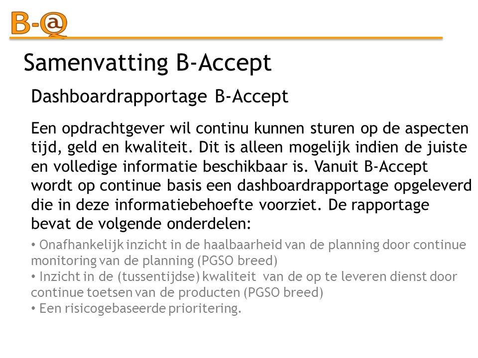 Samenvatting B-Accept Een opdrachtgever wil continu kunnen sturen op de aspecten tijd, geld en kwaliteit. Dit is alleen mogelijk indien de juiste en v