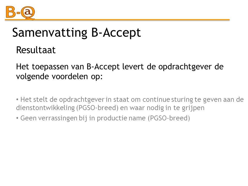 Samenvatting B-Accept Het toepassen van B-Accept levert de opdrachtgever de volgende voordelen op: Het stelt de opdrachtgever in staat om continue stu
