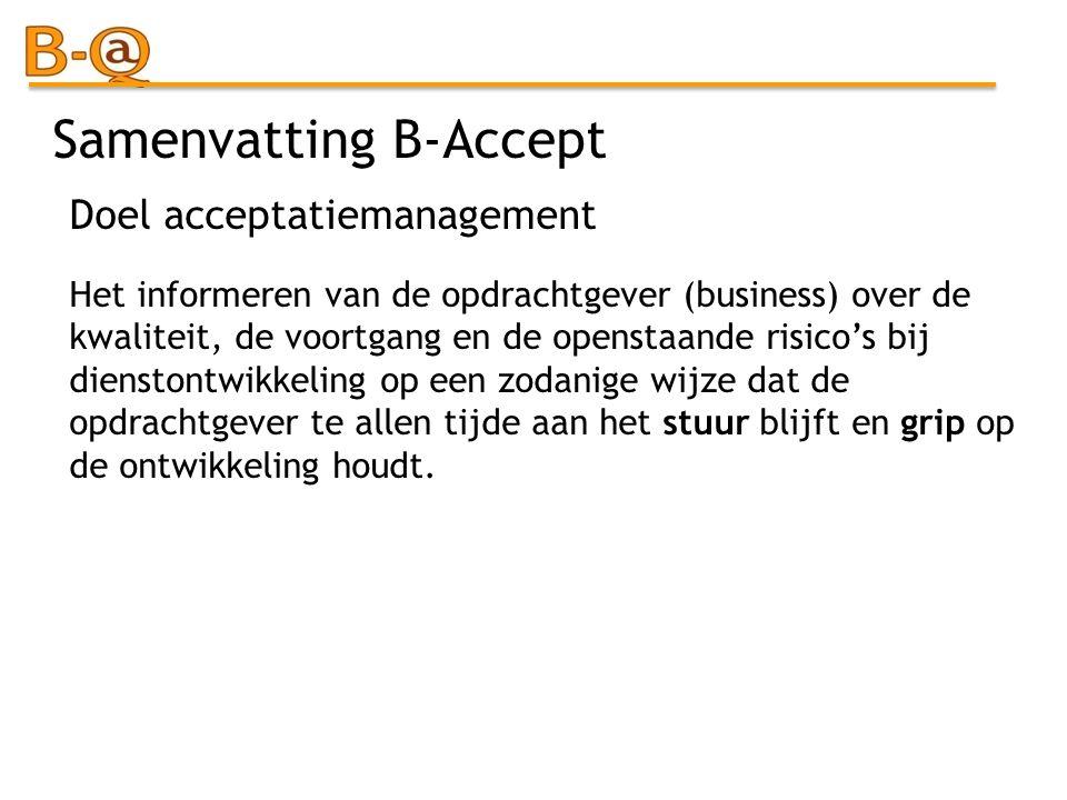 Samenvatting B-Accept Het informeren van de opdrachtgever (business) over de kwaliteit, de voortgang en de openstaande risico's bij dienstontwikkeling