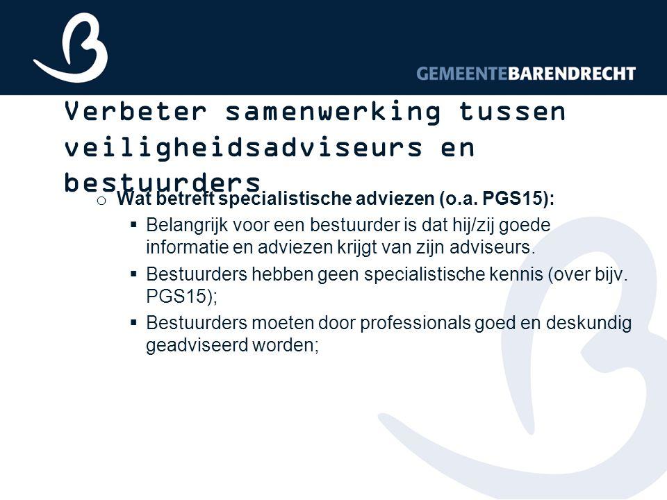 Verbeter samenwerking tussen veiligheidsadviseurs en bestuurders o Wat betreft specialistische adviezen (o.a.