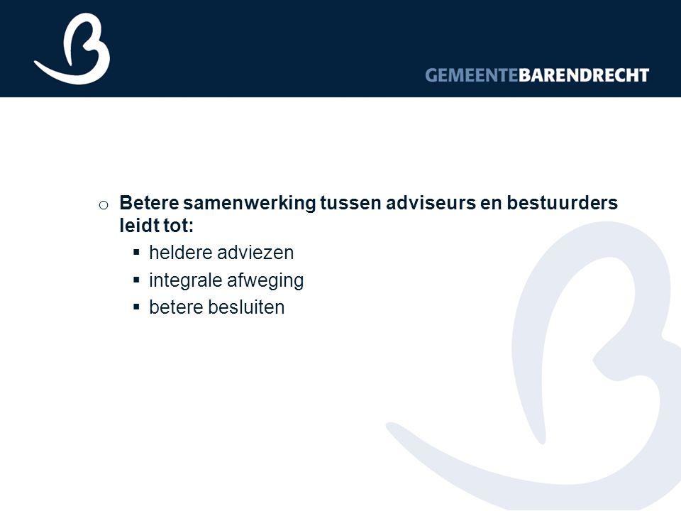 o Betere samenwerking tussen adviseurs en bestuurders leidt tot:  heldere adviezen  integrale afweging  betere besluiten