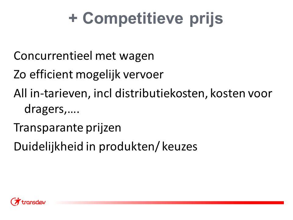 + Competitieve prijs Concurrentieel met wagen Zo efficient mogelijk vervoer All in-tarieven, incl distributiekosten, kosten voor dragers,…. Transparan