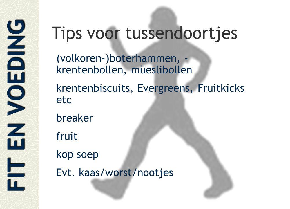 FIT EN VOEDING Tips voor tussendoortjes (volkoren-)boterhammen, - krentenbollen, müeslibollen krentenbiscuits, Evergreens, Fruitkicks etc breaker frui