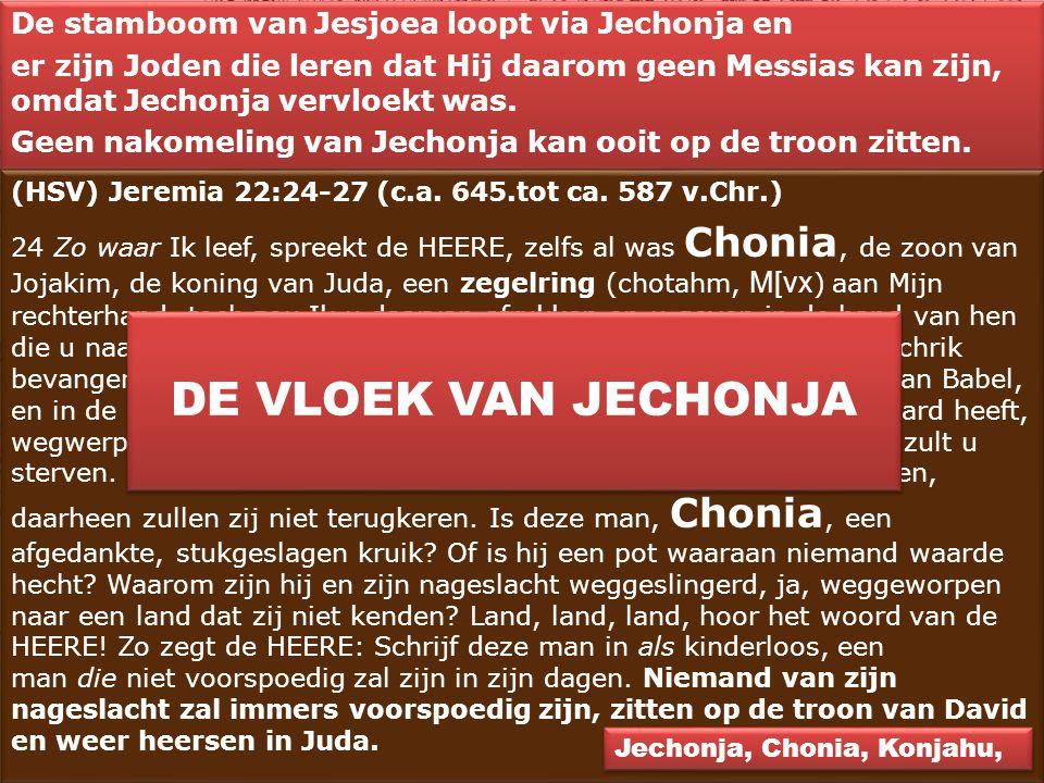De stamboom van Jesjoea loopt via Jechonja en er zijn Joden die leren dat Hij daarom geen Messias kan zijn, omdat Jechonja vervloekt was. Geen nakomel