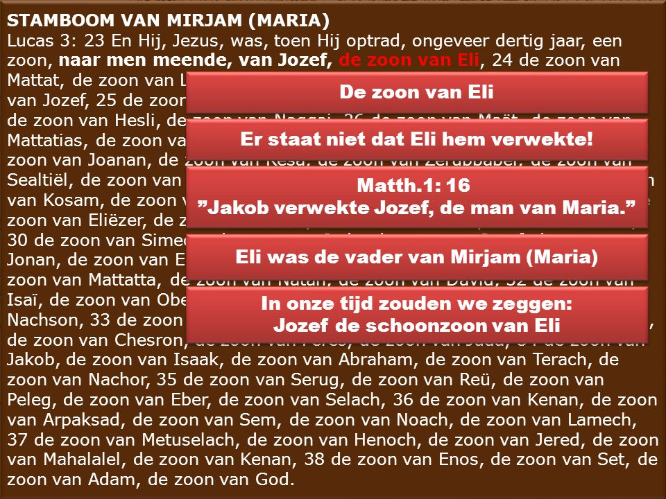 STAMBOOM VAN MIRJAM (MARIA) Lucas 3: 23 En Hij, Jezus, was, toen Hij optrad, ongeveer dertig jaar, een zoon, naar men meende, van Jozef, de zoon van E