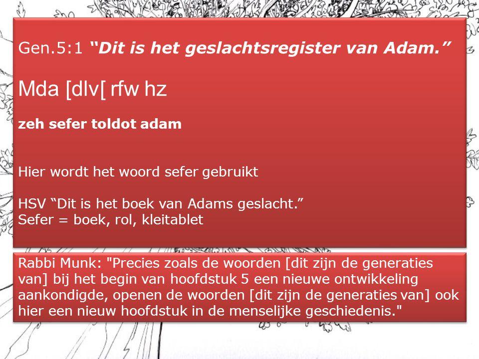"""Gen.5:1 """"Dit is het geslachtsregister van Adam."""" Mda [dlv[ rfw hz zeh sefer toldot adam Hier wordt het woord sefer gebruikt HSV """"Dit is het boek van A"""