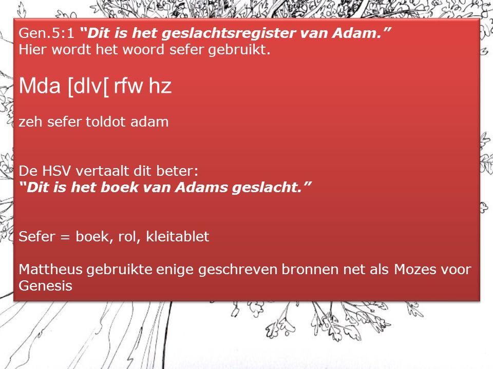 """Gen.5:1 """"Dit is het geslachtsregister van Adam."""" Hier wordt het woord sefer gebruikt. Mda [dlv[ rfw hz zeh sefer toldot adam De HSV vertaalt dit beter"""