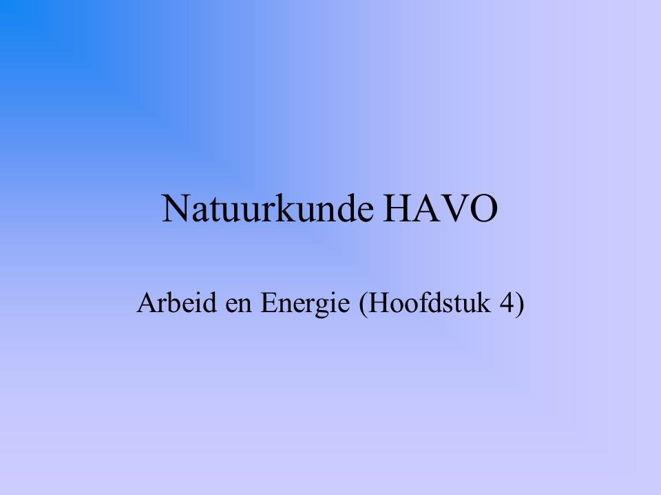 Natuurkunde HAVO Arbeid en Energie (Hoofdstuk 4)